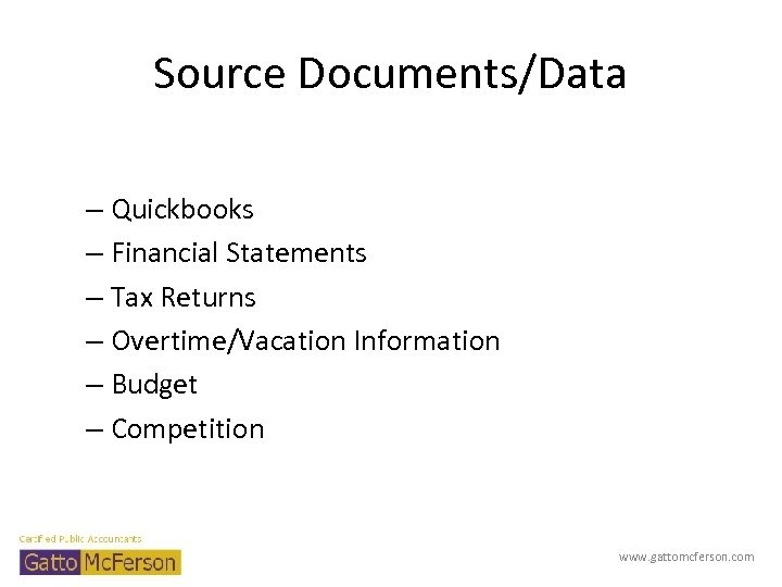 Source Documents/Data – Quickbooks – Financial Statements – Tax Returns – Overtime/Vacation Information –