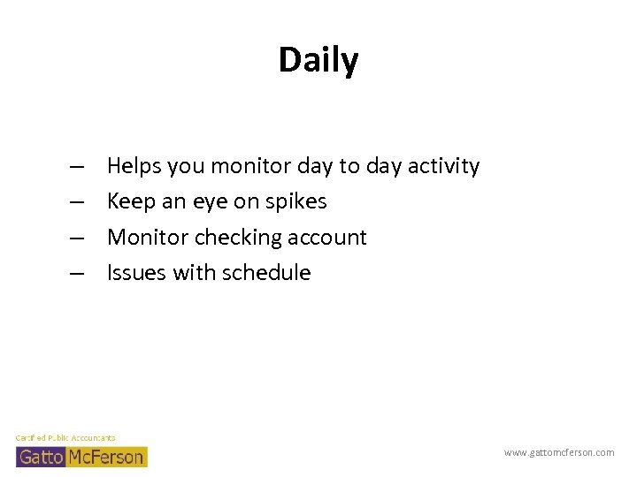 Daily – – Helps you monitor day to day activity Keep an eye on