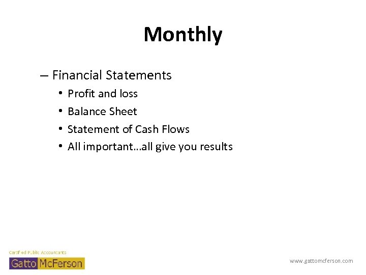 Monthly – Financial Statements • • Profit and loss Balance Sheet Statement of Cash