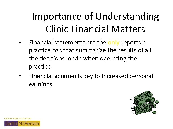 Importance of Understanding Clinic Financial Matters • • Financial statements are the only reports