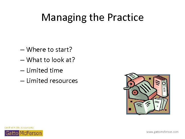 Managing the Practice – Where to start? – What to look at? – Limited