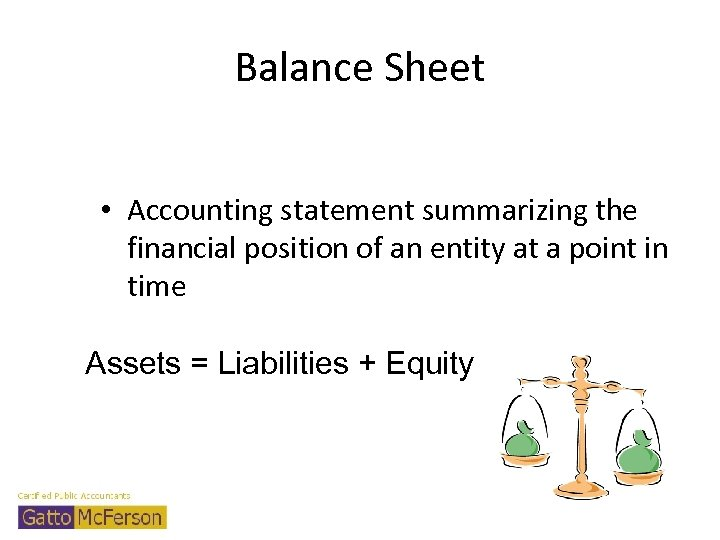 Balance Sheet • Accounting statement summarizing the financial position of an entity at a