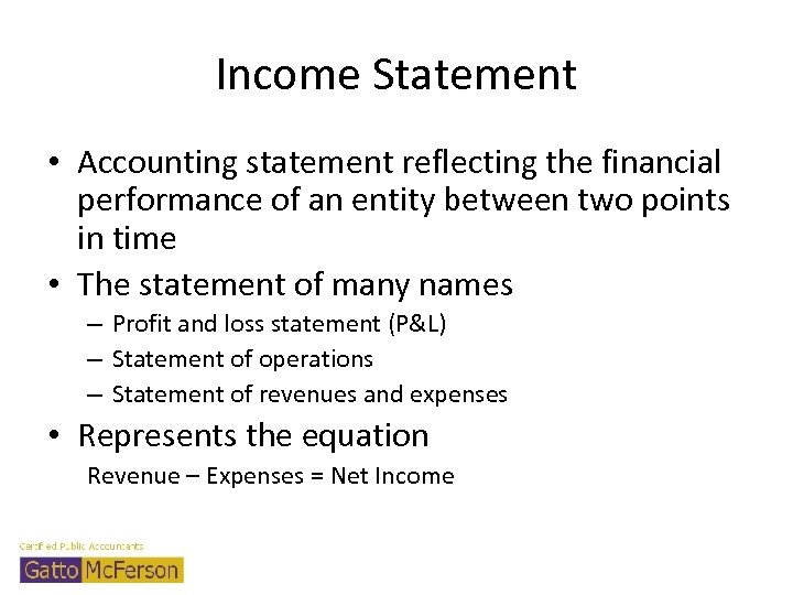 Income Statement • Accounting statement reflecting the financial performance of an entity between two