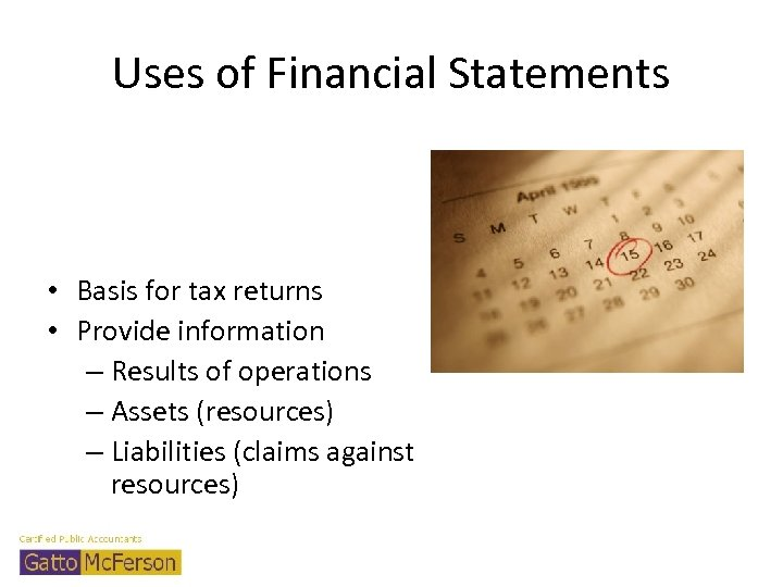Uses of Financial Statements • Basis for tax returns • Provide information – Results