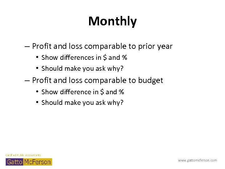Monthly – Profit and loss comparable to prior year • Show differences in $