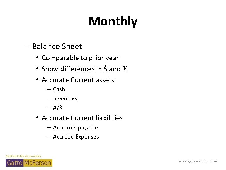 Monthly – Balance Sheet • Comparable to prior year • Show differences in $
