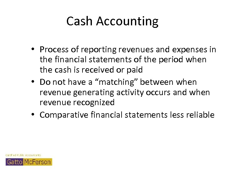 Cash Accounting • Process of reporting revenues and expenses in the financial statements of