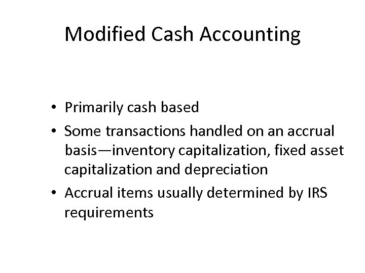 Modified Cash Accounting • Primarily cash based • Some transactions handled on an accrual
