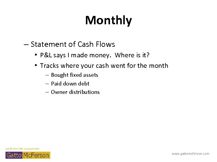 Monthly – Statement of Cash Flows • P&L says I made money. Where is