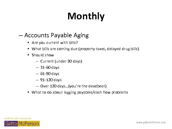 Monthly – Accounts Payable Aging • Are you current with bills? • What bills