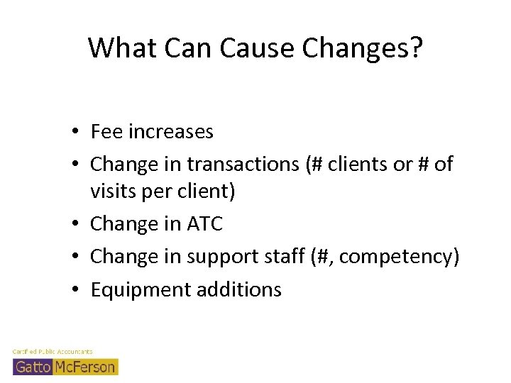 What Can Cause Changes? • Fee increases • Change in transactions (# clients or