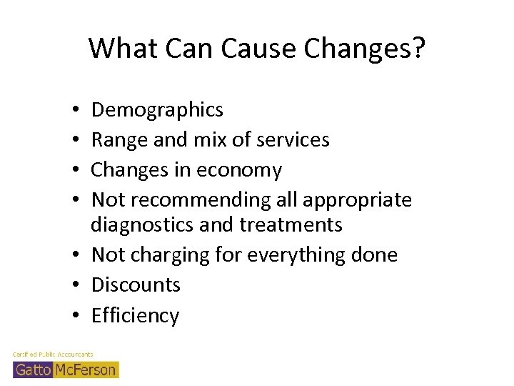 What Can Cause Changes? Demographics Range and mix of services Changes in economy Not