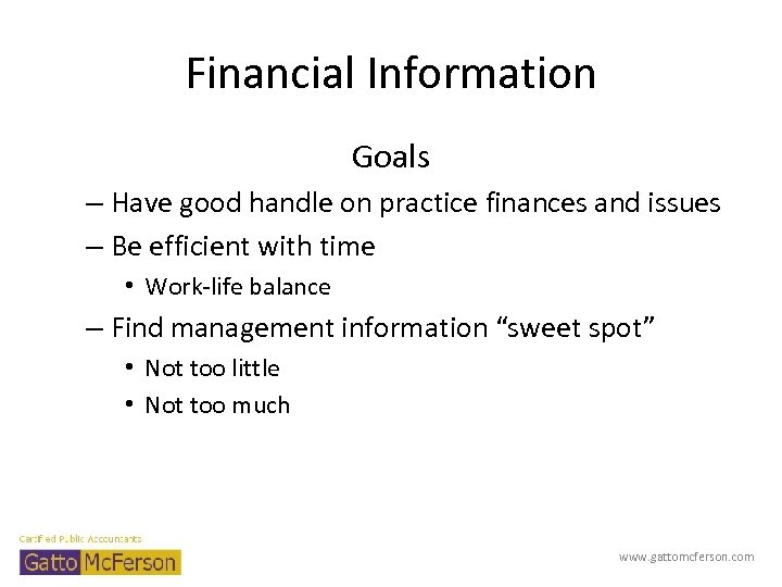 Financial Information Goals – Have good handle on practice finances and issues – Be