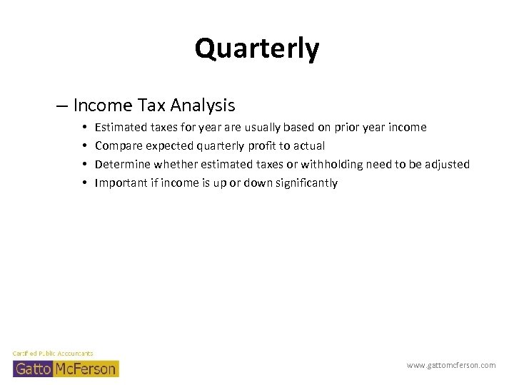 Quarterly – Income Tax Analysis • • Estimated taxes for year are usually based