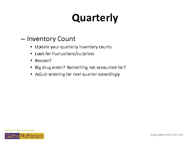 Quarterly – Inventory Count • • • Update your quarterly inventory counts Look for