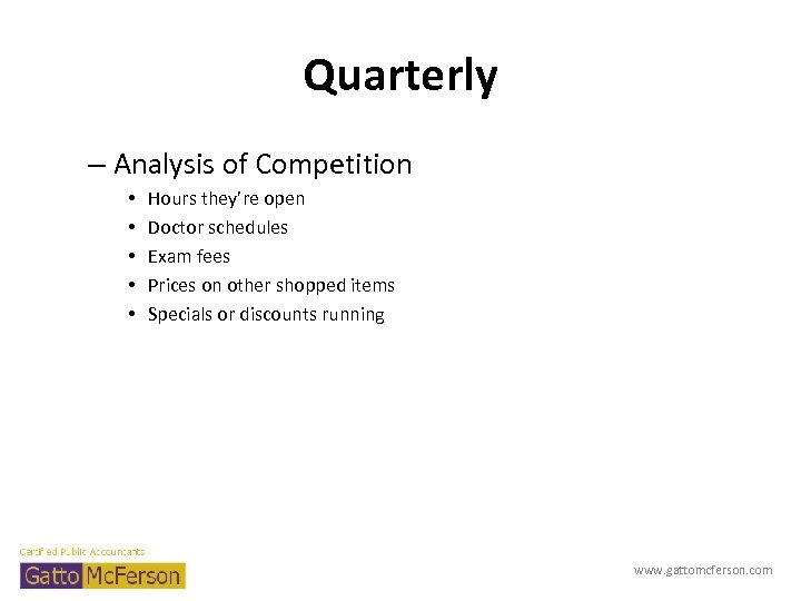 Quarterly – Analysis of Competition • • • Hours they're open Doctor schedules Exam