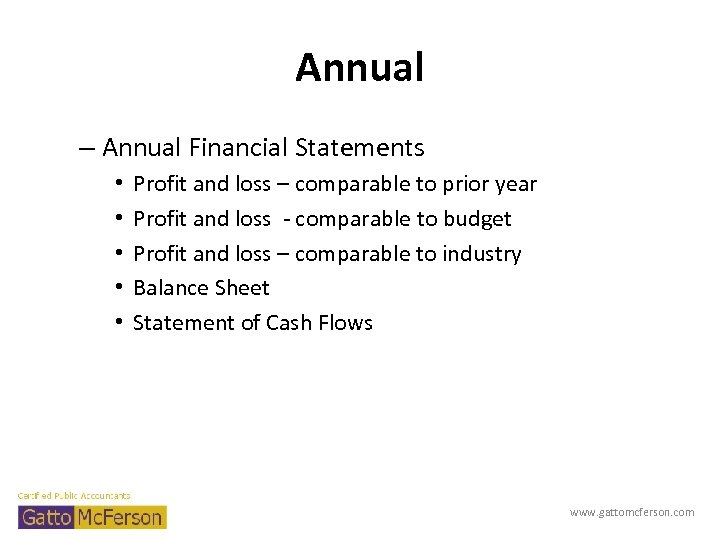 Annual – Annual Financial Statements • • • Profit and loss – comparable to