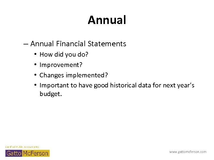 Annual – Annual Financial Statements • • How did you do? Improvement? Changes implemented?