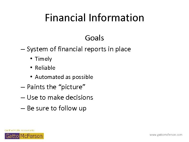 Financial Information Goals – System of financial reports in place • Timely • Reliable