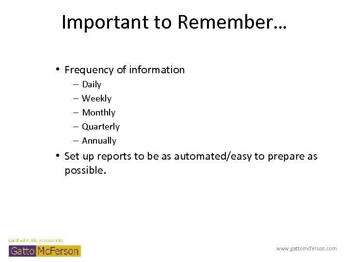 Important to Remember… • Frequency of information – – – Daily Weekly Monthly Quarterly