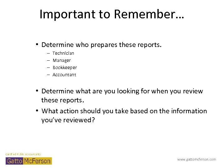 Important to Remember… • Determine who prepares these reports. – – Technician Manager Bookkeeper