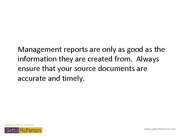 Management reports are only as good as the information they are created from. Always
