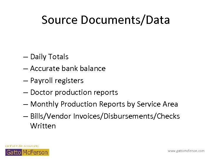 Source Documents/Data – Daily Totals – Accurate bank balance – Payroll registers – Doctor