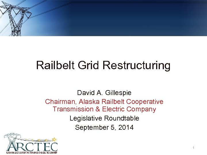 Railbelt Grid Restructuring David A. Gillespie Chairman, Alaska Railbelt Cooperative Transmission & Electric Company