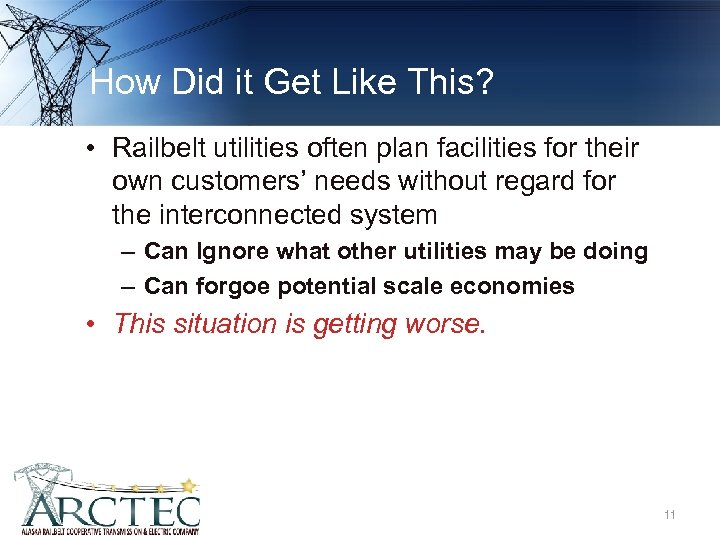 How Did it Get Like This? • Railbelt utilities often plan facilities for their