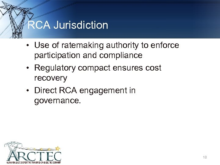 RCA Jurisdiction • Use of ratemaking authority to enforce participation and compliance • Regulatory