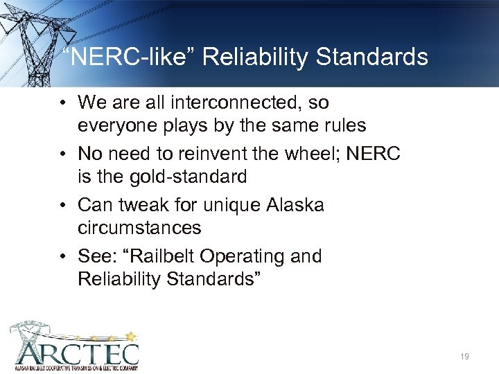 """NERC-like"" Reliability Standards • We are all interconnected, so everyone plays by the same"