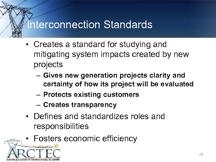 Interconnection Standards • Creates a standard for studying and mitigating system impacts created by