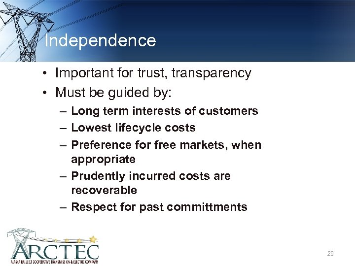 Independence • Important for trust, transparency • Must be guided by: – Long term