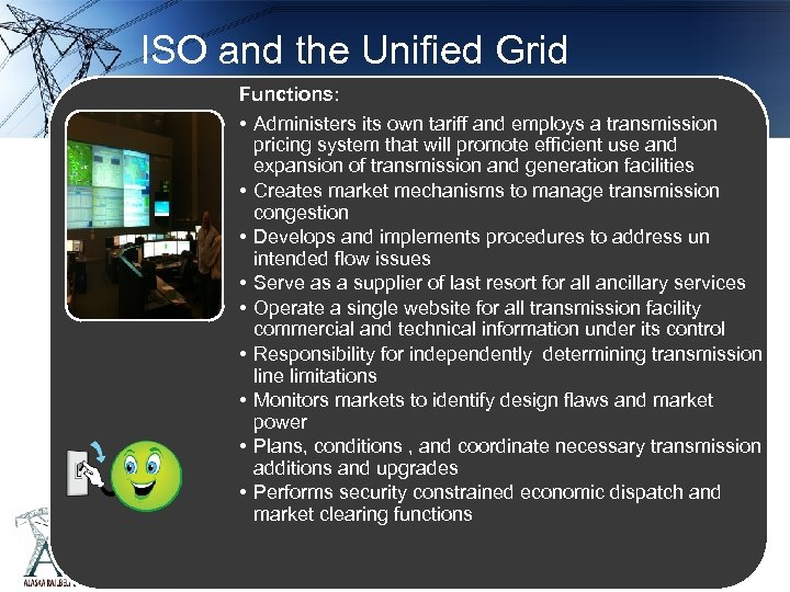 ISO and the Unified Grid Functions: • Administers its own tariff and employs a