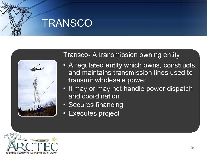 TRANSCO Transco- A transmission owning entity • A regulated entity which owns, constructs, and