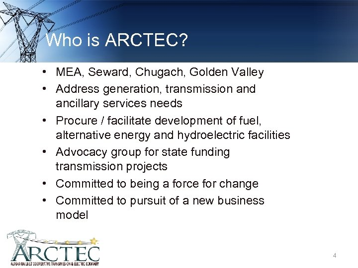 Who is ARCTEC? • MEA, Seward, Chugach, Golden Valley • Address generation, transmission and