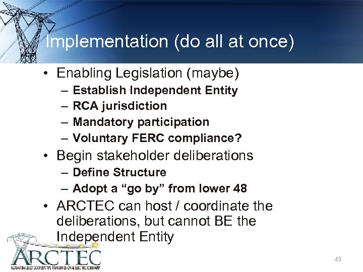 Implementation (do all at once) • Enabling Legislation (maybe) – – Establish Independent Entity