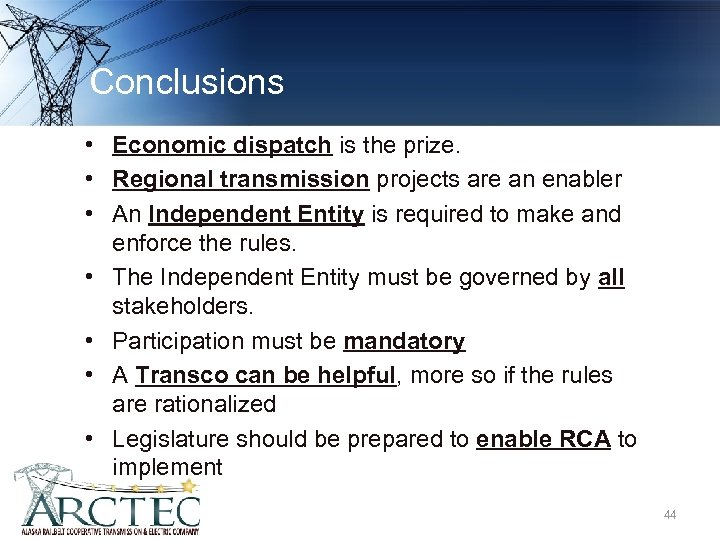 Conclusions • Economic dispatch is the prize. • Regional transmission projects are an enabler
