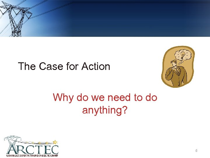 The Case for Action Why do we need to do anything? 6