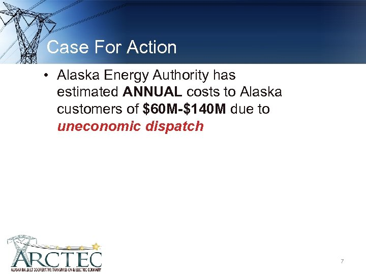 Case For Action • Alaska Energy Authority has estimated ANNUAL costs to Alaska customers