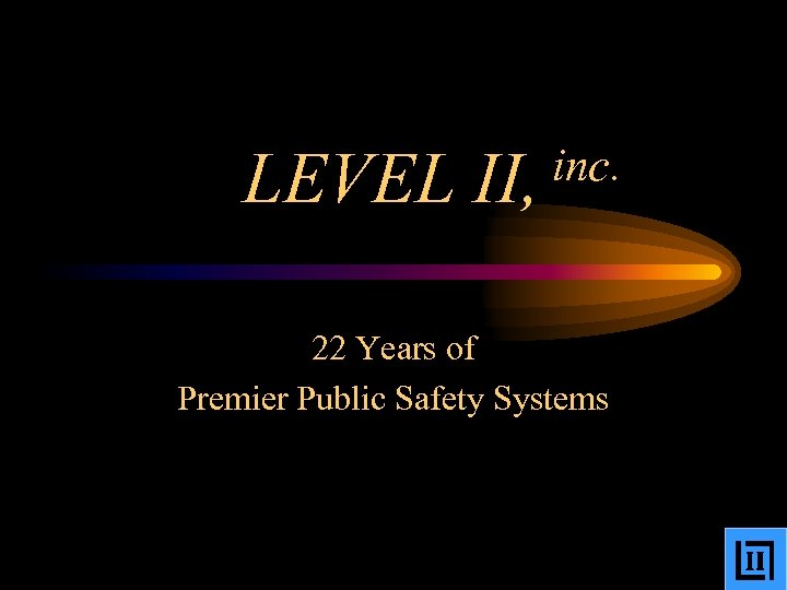 LEVEL inc. II, 22 Years of Premier Public Safety Systems