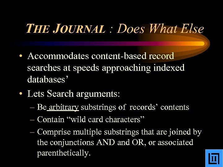 THE JOURNAL : Does What Else • Accommodates content-based record searches at speeds approaching