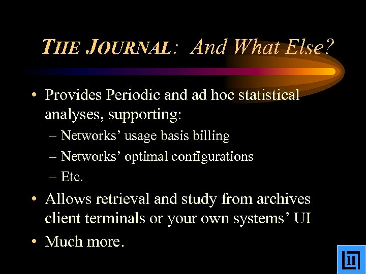 THE JOURNAL: And What Else? • Provides Periodic and ad hoc statistical analyses, supporting: