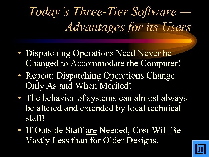Today's Three-Tier Software — Advantages for its Users • Dispatching Operations Need Never be