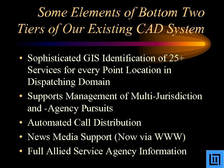 Some Elements of Bottom Two Tiers of Our Existing CAD System • Sophisticated GIS