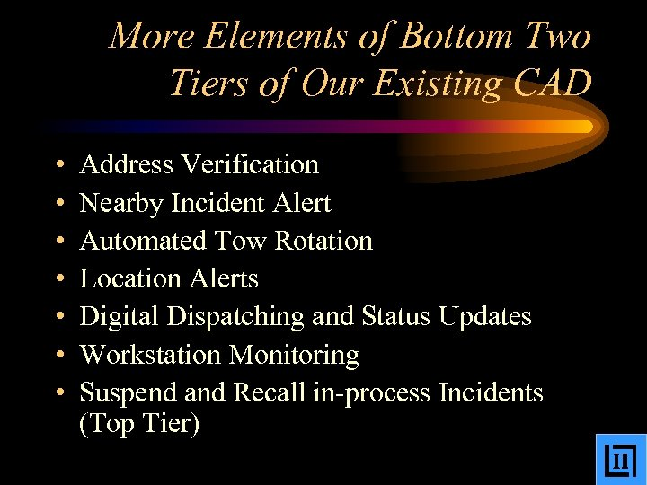 More Elements of Bottom Two Tiers of Our Existing CAD • • Address Verification