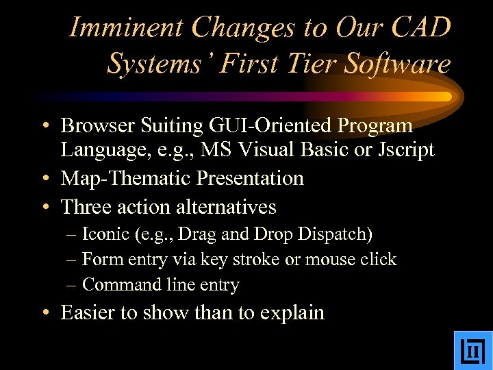 Imminent Changes to Our CAD Systems' First Tier Software • Browser Suiting GUI-Oriented Program