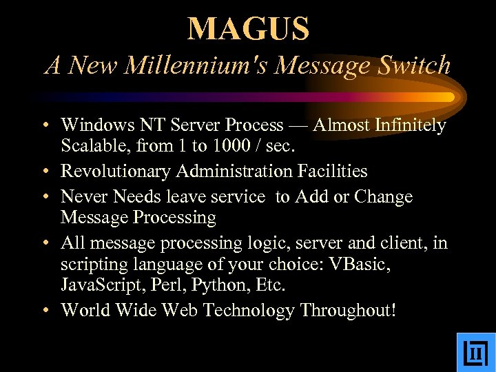 MAGUS A New Millennium's Message Switch • Windows NT Server Process — Almost Infinitely