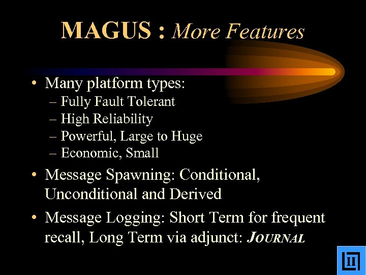 MAGUS : More Features • Many platform types: – Fully Fault Tolerant – High