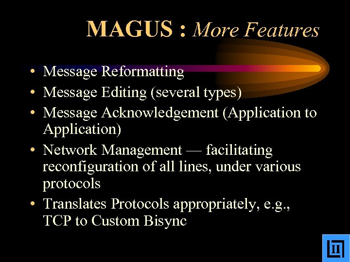 MAGUS : More Features • Message Reformatting • Message Editing (several types) • Message
